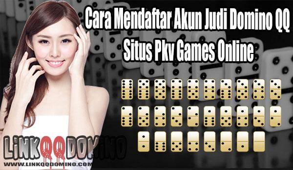Cara Mendaftar Akun Judi Domino QQ Situs Pkv Games Online