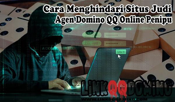 Cara Menghindari Situs Judi Agen Domino QQ Online Penipu