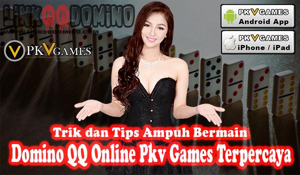 Trik dan Tips Ampuh Bermain Domino QQ Online Pkv Games Terpercaya